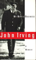 MY MOVIE BUSINESS: A Memoir. by Irving, John.