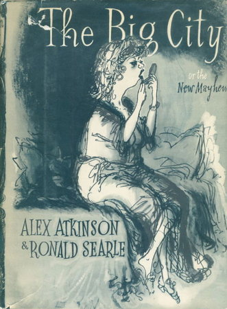 THE BIG CITY or the New Mayhew. by Searle, Ronald (illustrator) and Alex Atkinson.
