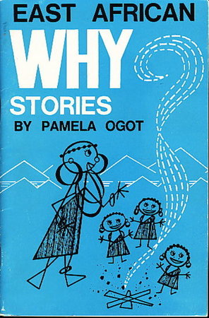 EAST AFRICAN WHY? STORIES. by Ogot, Pamela.