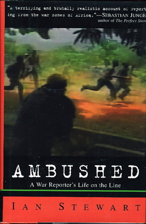 AMBUSHED: A War Reporter's Life on the Line. by Stewart, Ian.