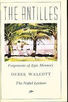 THE ANTILLES, FRAGMENTS OF EPIC MEMORY. by Walcott, Derek.