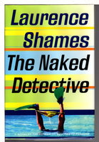 THE NAKED DETECTIVE. by Shames, Laurence.