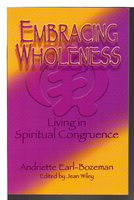 EMBRACING WHOLENESS: Living in Spiritual Congruence by Earl-Bozeman, Andriette; (Wiley, Jean, editor)