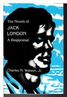THE NOVELS OF JACK LONDON: A Reappraisal. by [London, Jack.] Charles N. Watson, Jr.