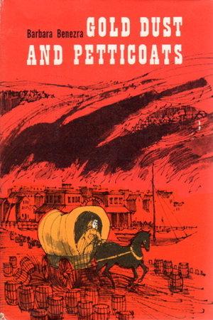 GOLD DUST AND PETTICOATS. by Benezra, Barbara.