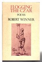 FLOGGING THE CZAR: Poems. by Winner, Robert.