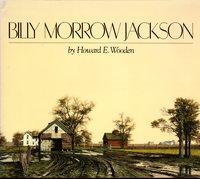 BILLY MORROW JACKSON: INTERPRETATIONS OF TIME AND LIGHT by [Jackson, Billy Morrow] Wooden, Howard E.