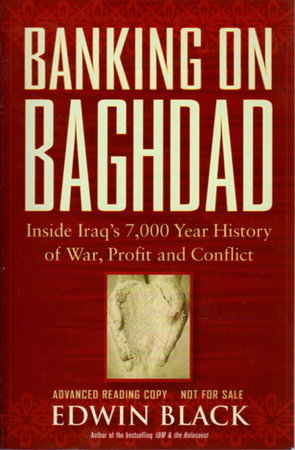 BANKING ON BAGHDAD: Inside Iraq's 7,000-Year History of War, Profit, and Conflict. by Black, Edwin.
