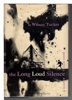 THE LONG LOUD SILENCE. by Tucker, Wilson.