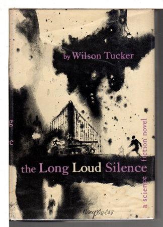 THE LONG LOUD SILENCE. by Tucker, Wilson.