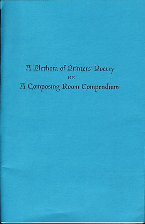 A PLETHORA OF PRINTERS' POETRY or A COMPOSING ROOM COMPENDIUM. by Mackellar, Thomas; Henry Lewis Bullen, Franklin P. Adams, and anonymous.