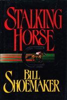 STALKING HORSE. by Shoemaker, Bill