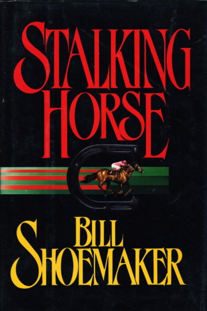 SHOEMAKER, BILL - STALKING HORSE.