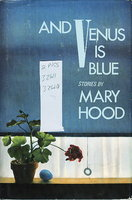 AND VENUS IS BLUE: Stories. by Hood, Mary.
