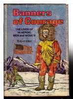 BANNERS OF COURAGE: The Lives of 14 Heroic Men and Women. by Elliot, Robert.