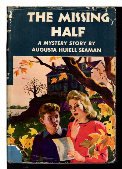 THE MISSING HALF. by Seaman, Augusta Huiell.