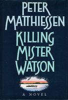 KILLING MISTER WATSON. by Matthiessen, Peter.