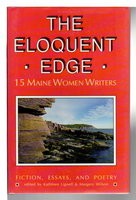 THE ELOQUENT EDGE: 15 Maine Women Writers by Lignell, Kathleen and Margery Wilson, editors. (Alison Deming, Deborah DeNicola, Elaine Ford, Constance Hunting, Susan Kenney and others,contributors.)