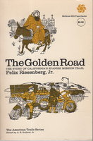 THE GOLDEN ROAD: The Story of California's Spanish Mission Trail. by Riesenberg, Felix, Jr.