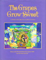 THE GRAPES GROW SWEET: A Child's First Harvest In Wine Country. by Tuft, Lynne.