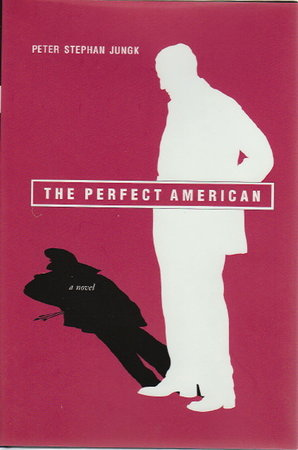 THE PERFECT AMERICAN. by Jungk, Peter Stephan