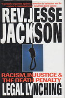 LEGAL LYNCHING: RACISM, INJUSTICE AND THE DEATH PENALTY by Jackson, Rev. Jesse with Jesse Jackson, Jr.