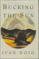 BUCKING THE SUN. by Doig, Ivan.