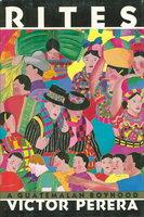 RITES: A GUATEMALAN BOYHOOD. by Perera, Victor.