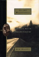 IN THE WILDERNESS: Coming of Age in Unknown Country. by Barnes, Kim.