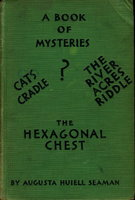 A BOOK OF MYSTERIES: Three Baffling Tales - The River Acres Riddle, Cat's Cradle and The Hexagonal Chest. by Seaman, Augusta Huiell.