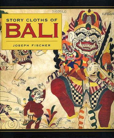 STORY CLOTHS OF BALI. by Fischer, Joseph.