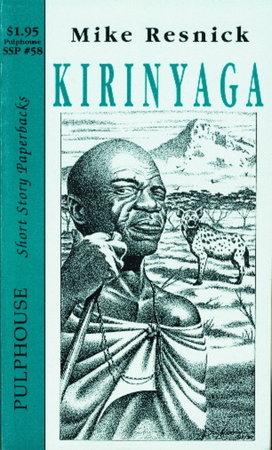 KIRINYAGA: Short Story Paperbacks # 58. by Resnick Mike.