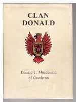 CLAN DONALD. by Macdonald, Donald J. Of Castleton.