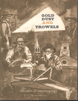 GOLD DUST AND TROWELS: Nuggets of Freemasonry in the Gold Rush Days of California. by Frisbie, Grantville Kimball