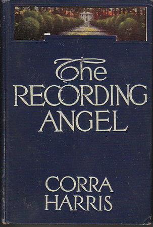 THE RECORDING ANGEL. by Harris, Corra Mae White (Cora), 1869-1935.