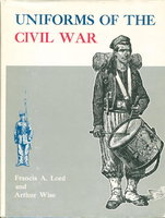 UNIFORMS OF THE CIVIL WAR. by Lord, Francis A. (illustrations by Arthur Wise.)