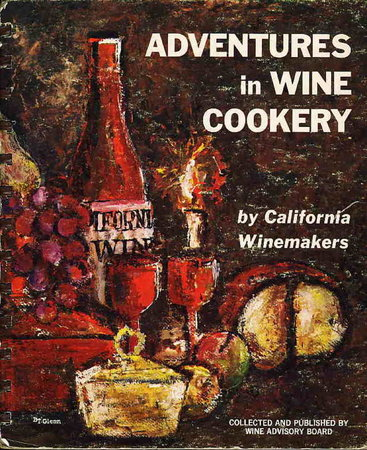 ADVENTURES IN WINE COOKERY By California Winemakers: A New Collection of Recipes. by California Winemakers; Glenn, Bernice T. , editor.