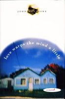 LOVE WARPS THE MIND A LITTLE by Dufresne, John