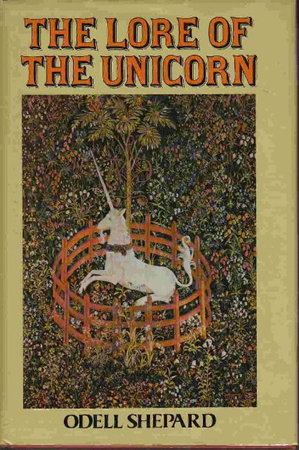 THE LORE OF THE UNICORN. by Shepard, Odell.