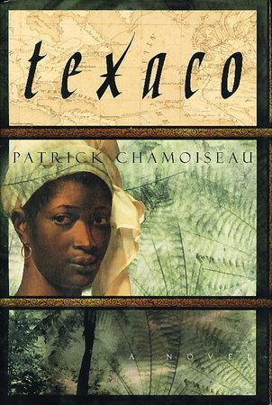 TEXACO. by Chamoiseau, Patrick.