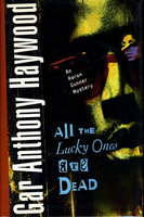 ALL THE LUCKY ONES ARE DEAD. by Haywood, Gar Anthony.