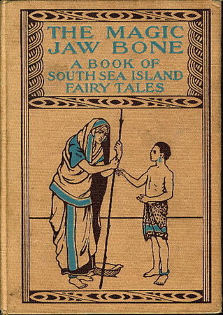 THE MAGIC JAW BONE: A Book of Fairy Tales from the South Sea Islands. by [Neill, John R., illustrator] James, Hartwell.