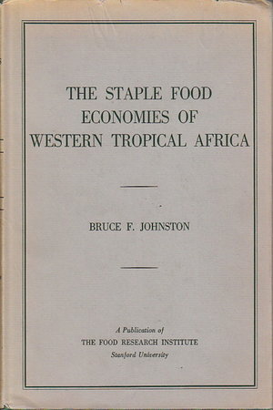 STAPLE FOOD ECONOMIES OF WESTERN TROPICAL AFRICA. by Johnston, Bruce F.
