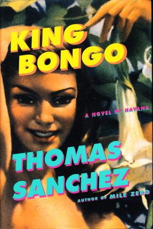 KING BONGO: A Novel of Havana. by Sanchez, Thomas.
