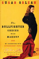 THE BULLFIGHTER CHECKS HER MAKEUP: My Encounters with Extraordinary People. by Orlean, Susan.