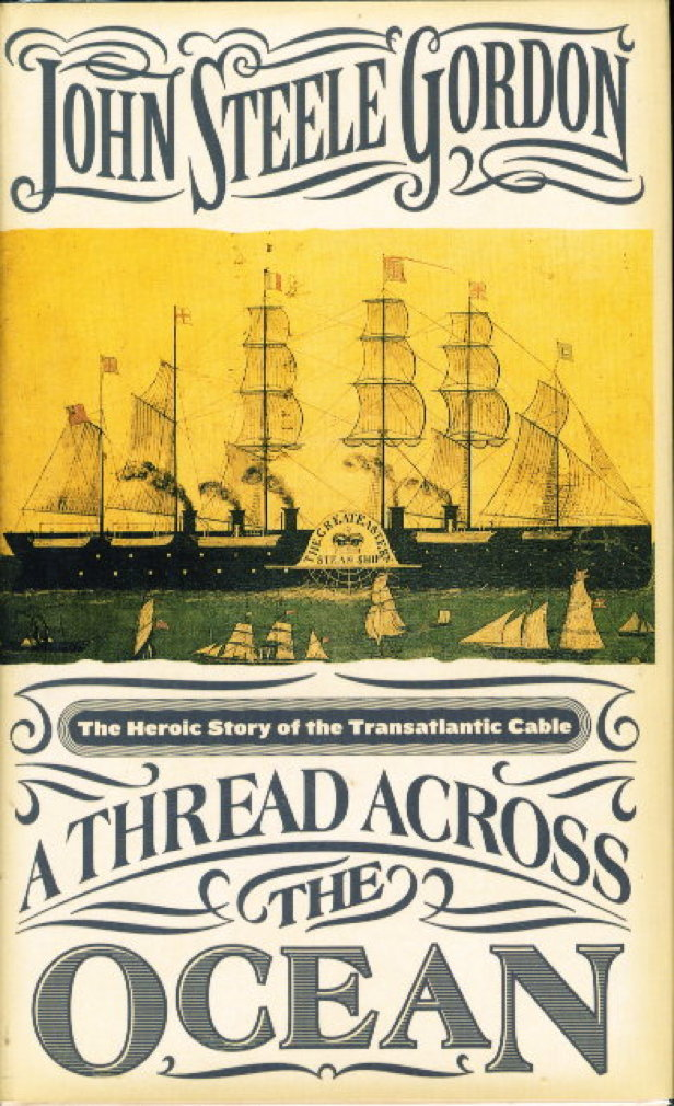 Book cover picture of Gordon, John Steele. A THREAD ACROSS THE OCEAN: The Heroic Story of the Transatlantic Cable New York: Walker, (2002.)