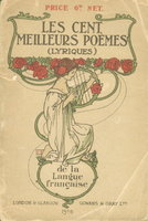 LES CENT MEILLEURS POEMES (LYRIQUES) DE LA LANGUE FRAN'AISE. Choisis par Auguste Dorchain. by Dorchain, Auguste, compiler.