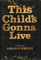 THIS CHILD'S GONNA LIVE. by Wright, Sarah E.
