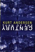 TURN OF THE CENTURY. by Andersen, Kurt.