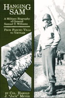 HANGING SAM: A Military Biography of General Samuel T. Williams: From Pancho Villa to Vietnam. by Meyer, Harold J. 'Jack.'